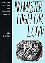 No Master High or Low: Libertarian Education and Schooling in Britain 1890-1990